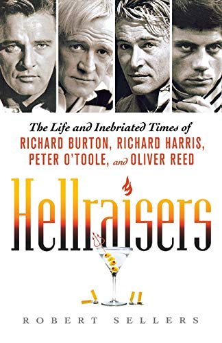 9780312668143: Hellraisers: The Life and Inebriated Times of Richard Burton, Richard Harris, Peter O'Toole, and Oliver Reed