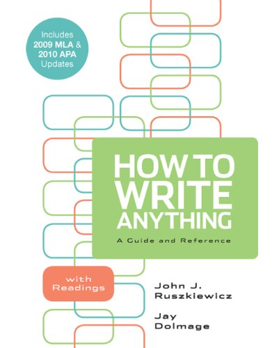 How to Write Anything: A Guide and Reference with Readings with 2009 MLA and 2010 APA Updates: ...