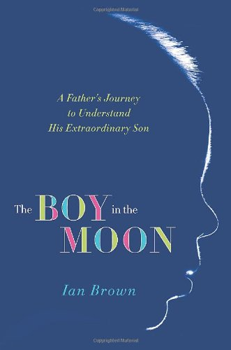 9780312671839: The Boy in the Moon: A Father's Journey to Understand His Extraordinary Son