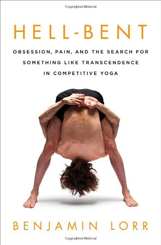 9780312672904: Hell-Bent: Obsession, Pain, and the Search for Something Like Transcendence in Competitive Yoga
