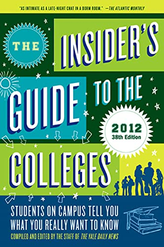 9780312672959: The Insider's Guide to the Colleges, 2012: Students on Campus Tell You What You Really Want to Know, 38th Edition (Insider's Guide to the Colleges: Students on Campus)