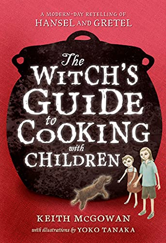 9780312674861: The Witch's Guide to Cooking with Children: A Modern-Day Retelling of Hansel and Gretel (Texas Bluebonnet Books (Paperback))