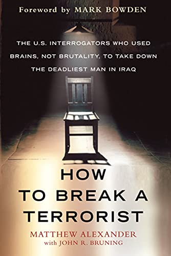 9780312675110: How to Break a Terrorist: The U.S. Interrogators Who Used Brains, Not Brutality, to Take Down the Deadliest Man in Iraq