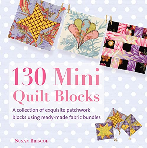 9780312675301: 130 Mini Quilt Blocks: A Collection of Exquisite Patchwork Blocks Using Ready-Made Fabric Bundles