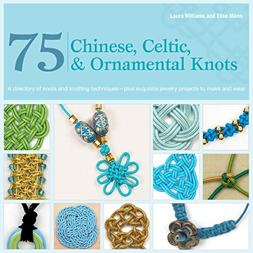 75 Chinese, Celtic & Ornamental Knots: A: Mann, Elise, Williams,