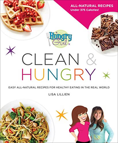 9780312676773: Hungry Girl Clean & Hungry: Easy All-Natural Recipes for Healthy Eating in the Real World