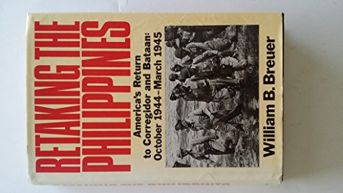 9780312678029: Retaking the Philippines: America's Return to Corregidor and Bataan, October 1944-March 1945