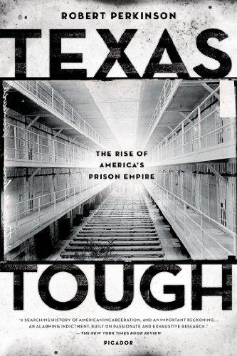 Texas Tough: The Rise of America's Prison Empire: Perkinson, Robert