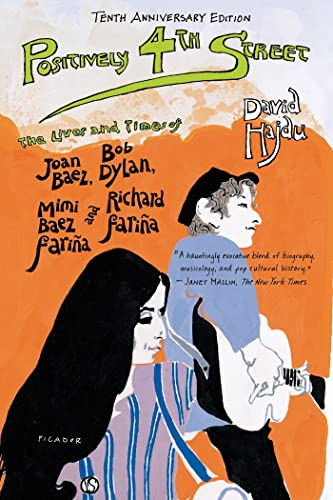 9780312680695: Positively 4th Street: The Lives and Times of Joan Baez, Bob Dylan, Mimi Baez Farina and Richard Farina