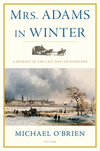 9780312681142: Mrs. Adams in Winter: A Journey in the Last Days of Napoleon
