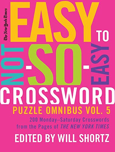 9780312681388: The New York Times Easy to Not-So-Easy Crossword Puzzle Omnibus Volume 5: 200 Monday-Saturday Crosswords from the Pages of The New York Times