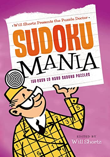 9780312681500: Will Shortz Presents the Puzzle Doctor: Sudoku Mania: 150 Easy to Hard Sudoku Puzzles