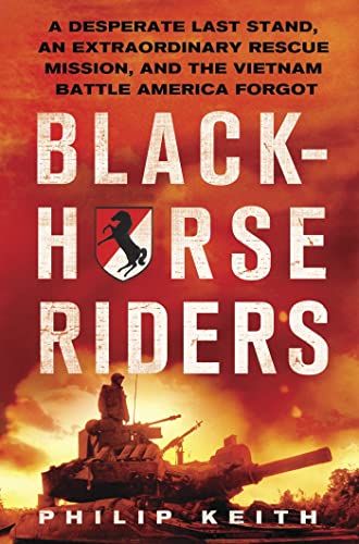 9780312681920: Blackhorse Riders: A Desperate Last Stand, an Extraordinary Rescue Mission, and the Vietnam Battle America Forgot