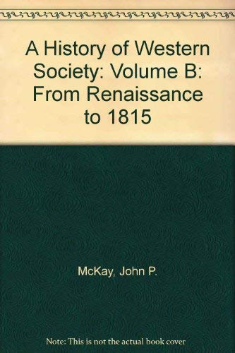 9780312683658: A History of Western Society: Volume B: From Renaissance to 1815