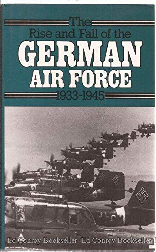 RISE AND FALL OF THE GERMAN AIR FORCE 1933-1945
