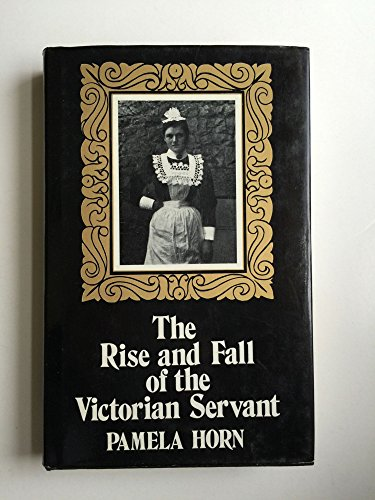 9780312683900: The Rise and Fall of the Victorian Servant