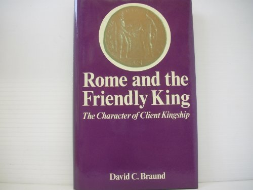 Rome and the Friendly King: The Character of the Client Kingship