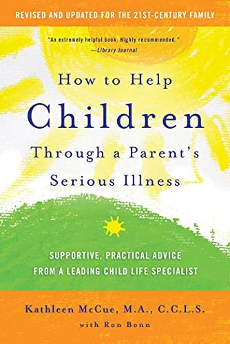 9780312697686: How to Help Children Through a Parent's Serious Illness: Supportive, Practical Advice from a Leading Child Life Specialist