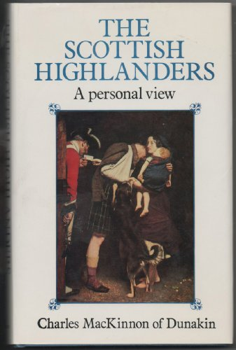 The Scottish Highlanders: A Personal View: MacKinnon, Charles Roy