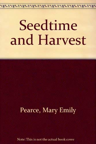 Seedtime and Harvest: Pearce, Mary Emily