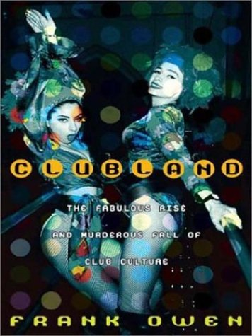 9780312710118: Clubland: The Fabulous Rise and Murderous Fall of Club Culture