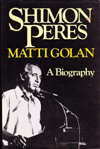 Shimon Peres, a Biography: Golan, Matti