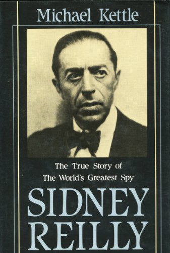 Sidney Reilly: The True Story of The World's Greatest Spy