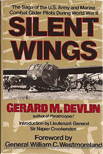 Silent Wings: The Saga of the U.S. Army and Marine Combat Glider Pilots During World War II: Devlin...
