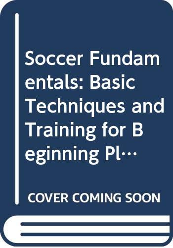 9780312731328: Soccer Fundamentals: Basic Techniques and Training for Beginning Players