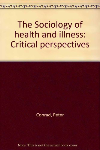 The Sociology of health and illness: Critical: Peter; Kern Conrad