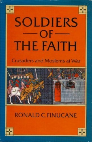 9780312742560: Soldiers of the Faith: Crusaders and Moslems at War