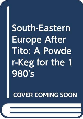 9780312747305: South-Eastern Europe After Tito: A Powder-Keg for the 1980's