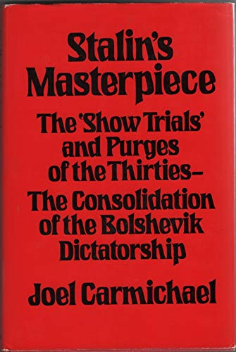 9780312755300: Stalin's Masterpiece: The Show Trials and Purges of the Thirties, the Consolidation of the Bolshevik Dictatorship