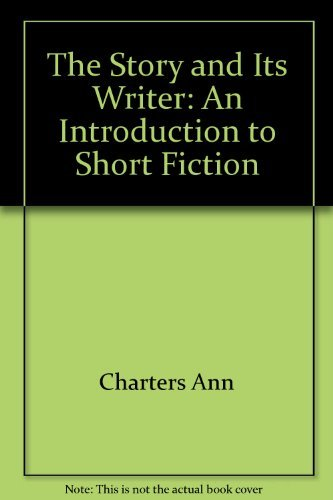 The Story and Its Writer: An Introduction to Short Fiction: Charters, Ann