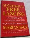 Successful Free-Lancing: The Complete Guide to Establishing and Running Any Kind of Free-Lance ...