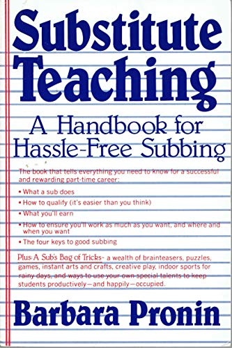 Substitute Teaching: A Handbook for Hassle-Free Subbing: Pronin, Barbara