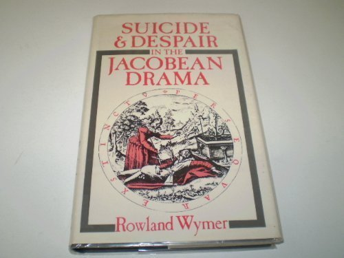 9780312775261: Suicide and Despair in the Jacobean Drama