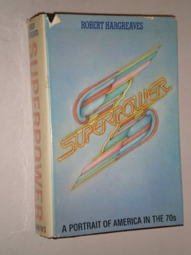 9780312776657: Superpower; A Portrait of America in the 1970'S.