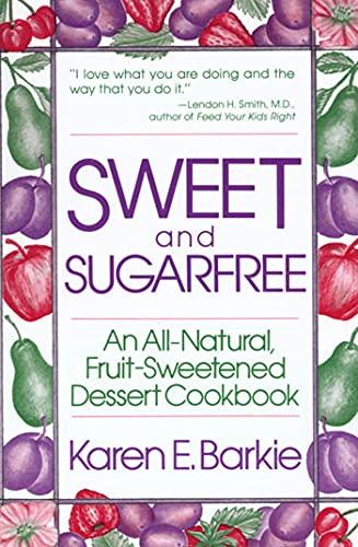 Sweet and Sugar Free: An All Natural: Barkie, Karen E.