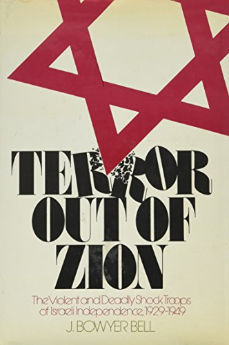 Terror out of Zion: Irgun Zvai Leumi, LEHI, and the Palestine underground, 1929-1949: Bell, J. ...