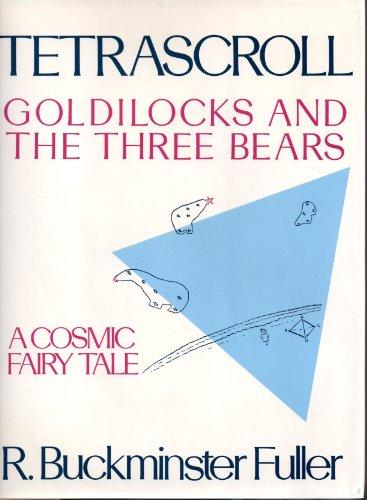 TETRASCROLL: GOLDILOCKS AND THE THREE BEARS: Fuller, R. Buckminster