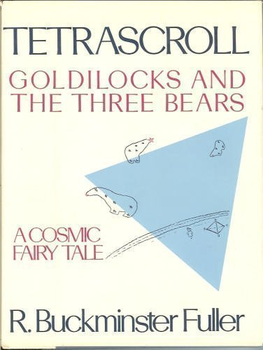 Tetrascroll: Goldilocks and the Three Bears, A Cosmic Fairy Tale (0312793626) by R. Buckminster Fuller