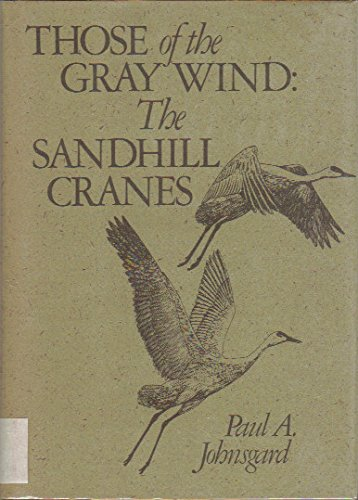 THOSE OF THE GRAY WIND: THE SANDHILL CRANES: Johnsgard, Paul A.