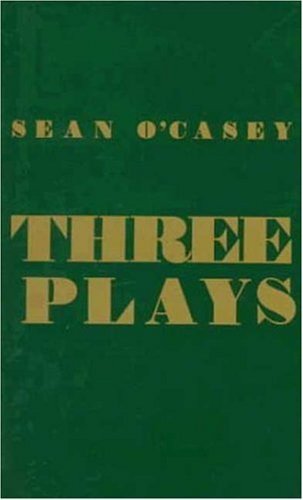 Three Plays: Juno and the Paycock /: Sean O'Casey
