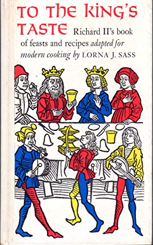 To the King's Taste: Richard Ii's Book of Feasts and Recipes (0312807481) by Sass, Lorna J.; Pegge, Samuel