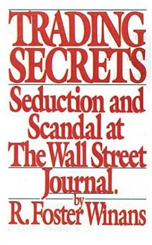 Trading Secrets: Seduction and Scandal At The Wall Street Journal
