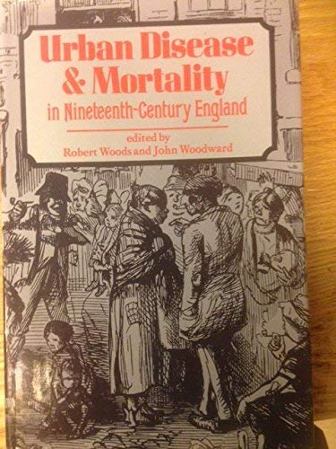 Urban Disease and Mortality in Nineteenth Century England.: Woods, Robert