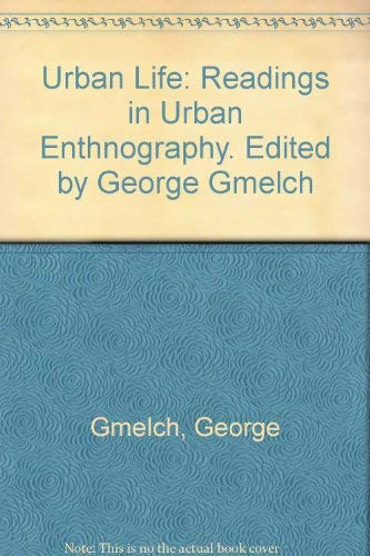 Urban Life: Readings in Urban Enthnography. Edited by George Gmelch (9780312834531) by George Gmelch