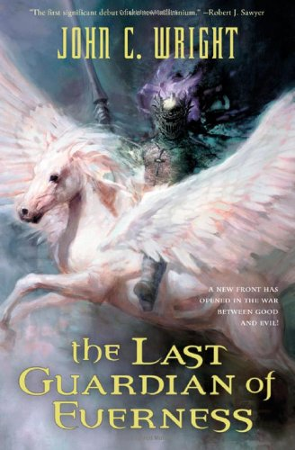 THE LAST GUARDIAN OF EVERNESS: Wright, John C.