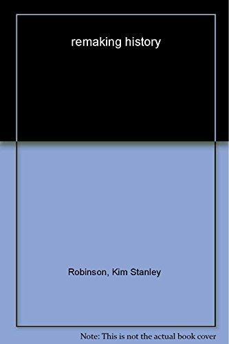 REMAKING HISTORY: Robinson, Kim Stanley.